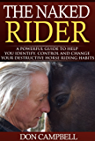 The Naked Rider: A Powerful Guide to Help Your Identify, Control and Change Your Destructive Horse Riding Habits