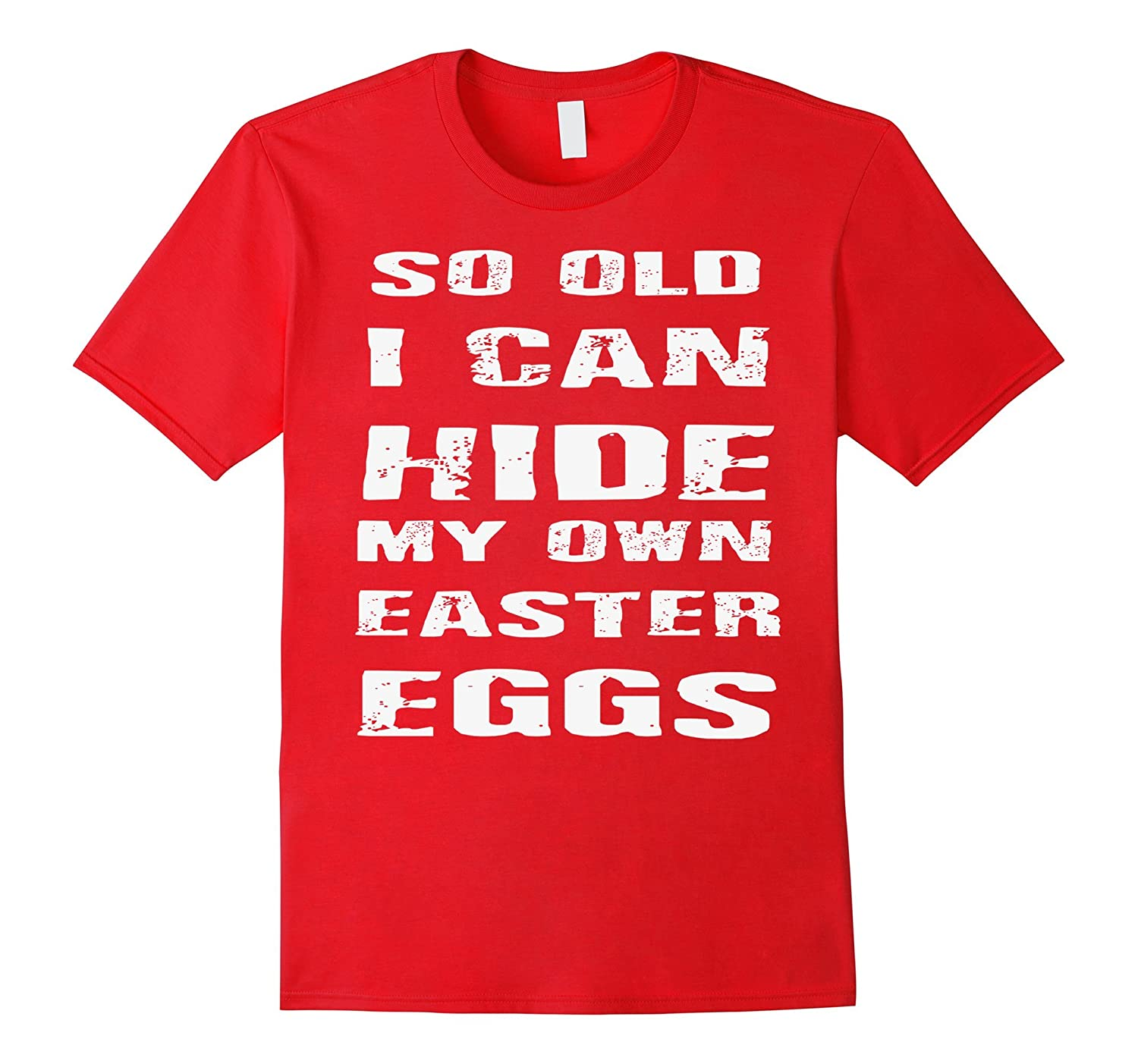 So Old I Can Hide My Own Easter Eggs Retirement T Shirt-TD