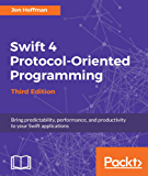 Swift 4 Protocol-Oriented Programming - Third Edition: Bring predictability, performance, and productivity to your Swift applications