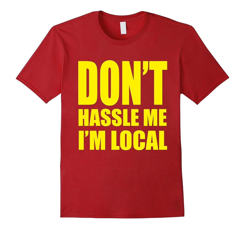 Dont Hassle Me Im Local Tshirt-BN