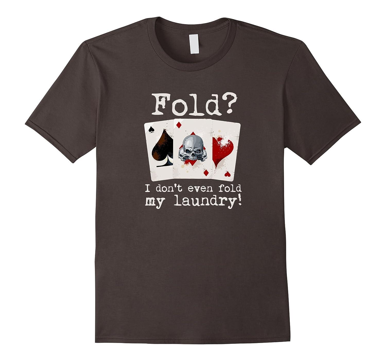 I Don't Even Fold Laundry Skull Theme Funny Poker Shirt-ln