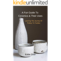 A Fun Guide To Ceramics & Their Uses: Learning The Journey Of Pottery To Textiles