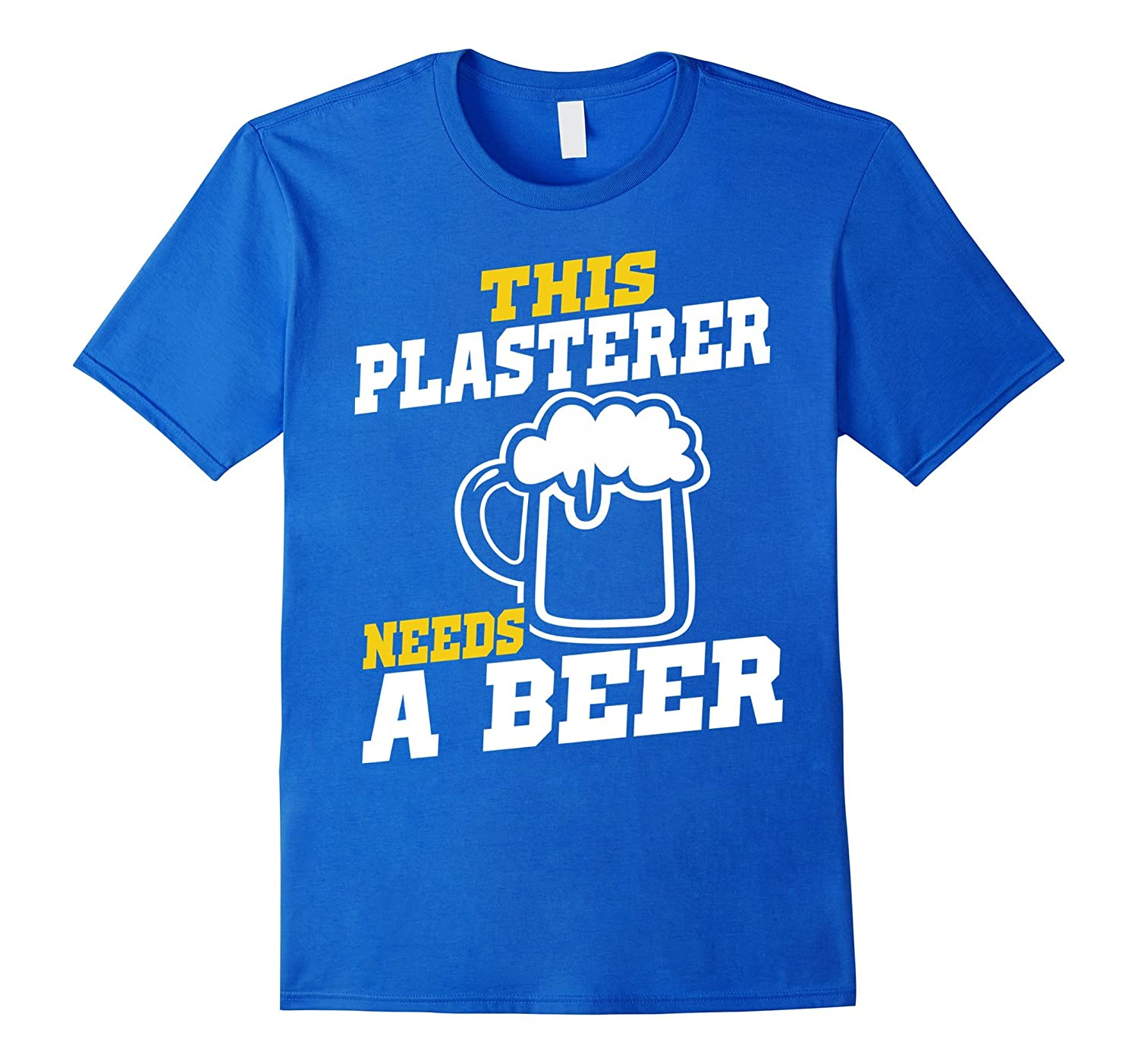 This Plasterer Needs A Beer T-Shirt-TD