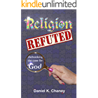 Religion Refuted: Debunking the case for God