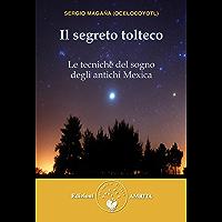 Il segreto tolteco: Le tecniche del sogno degli antichi Mexica