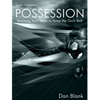 Soccer iQ Presents POSSESSION - Teaching Your Team to Keep the Darn Ball (English Edition)