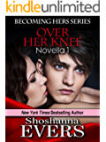 Over Her Knee (Becoming Hers Series Book 1)