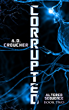 Corrupted (Altered Sequence Book 2)
