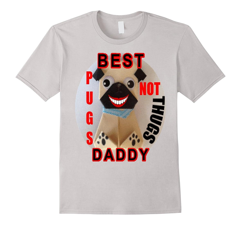 Best Pugs Not Thugs Dog Daddy T Shirt 4
