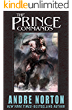 The Prince Commands: Being Sundry Adventures of Michael Karl, Sometime Crown Prince & Pretender to the Thrown of…