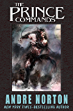 The Prince Commands: Being Sundry Adventures of Michael Karl, Sometime Crown Prince & Pretender to the Thrown of Morvania