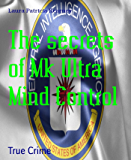 The secrets of Mk Ultra Mind Control