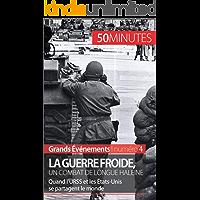La guerre froide, un combat long de 45 ans: Quand l'URSS et les États-Unis se partagent le monde (Grands Événements t. 4) (French Edition)