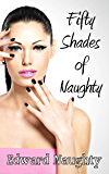 Fifty Shades of Naughty (Fifty Shades of Naughty Trilogy Book 1) (English Edition)