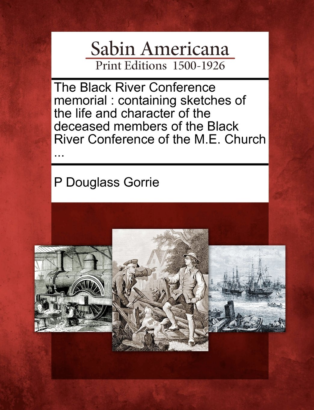 Read Online The Black River Conference memorial: containing sketches of the life and character of the deceased members of the Black River Conference of the M.E. Church ... PDF