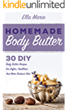 BODY BUTTER: Homemade Body Butter Recipes - 30 DIY Body Butter Recipes For Softer, Healthier, And More Radiant Skin (Body Butter, Body Butter Recipes, natural remedies)
