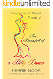 The Downfall of a Bellydancer: A comedy not for the faint hearted (Bellydancing and beyond Book 2)