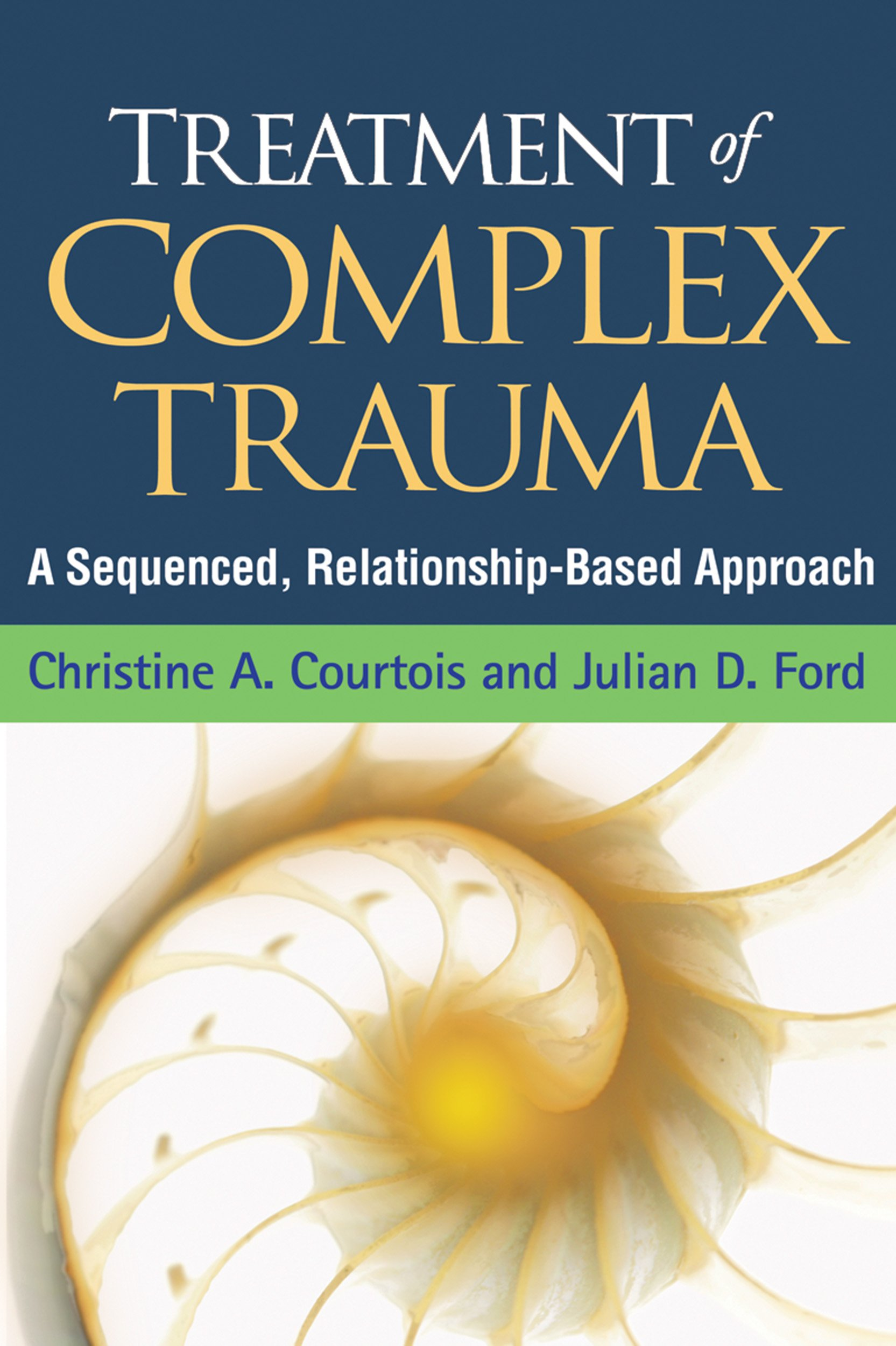 Treatment Of Complex Trauma  A Sequenced Relationship Based Approach  English Edition