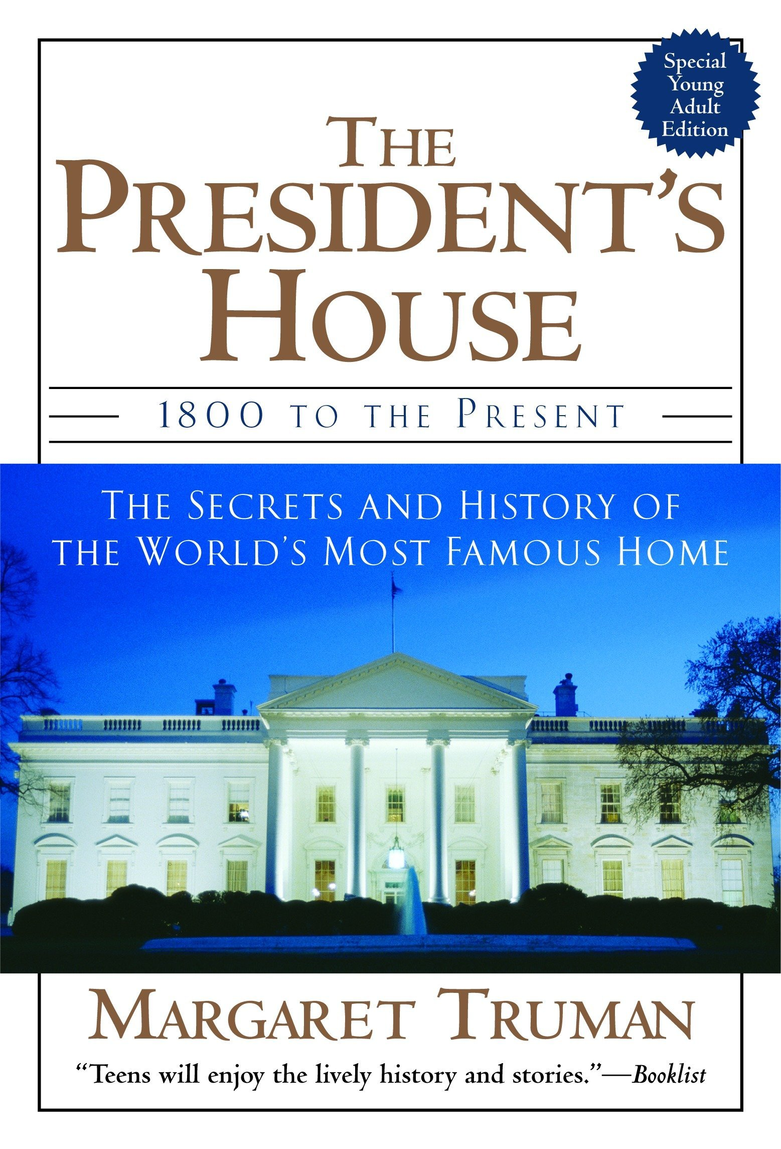 Read Online The President's House: 1800 to the Present The Secrets and History of the World's Most Famous Home ebook