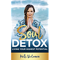 Soul Detox: Living Your Highest Potential (Soul Series Book 1)