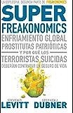 Superfreakonomics: Enfriamiento global, prostitutas patrióticas y por qué los terroristas deberían contratar um seguro de vida: Enfriamiento global, prostitutas ... deberían contratar un seguro de vida