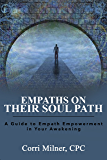 EMPATHS ON THEIR SOUL PATH: A Guide to Empath Empowerment in Your Awakening