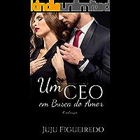 Um CEO em busca do amor: A redenção (Duologia CEO Livro 2)