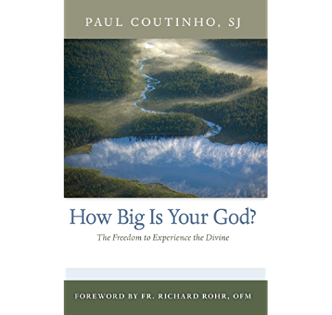 How Big Is Your God The Freedom To Experience The Divine Kindle Edition By Coutinho Paul Rohr Richard Religion Spirituality Kindle Ebooks Amazon Com