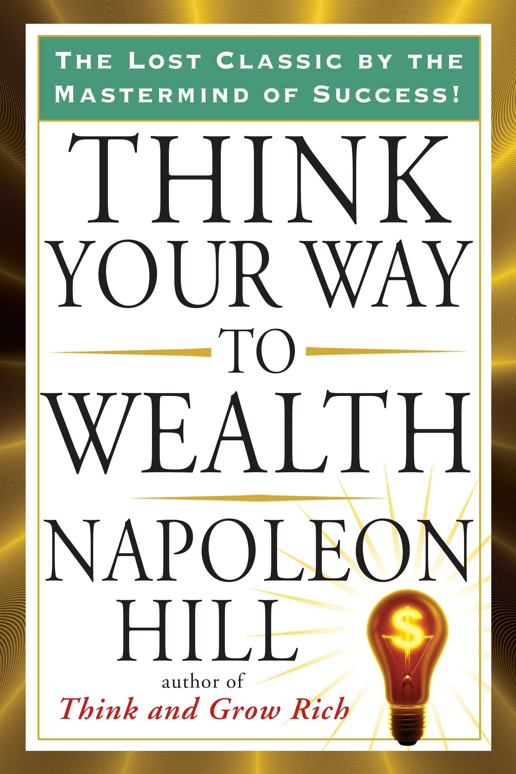 Read Online Think Your Way to Wealth (Tarcher Success Classics) pdf epub