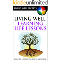 Living Well, Learning Life Lessons (Greater Life For All Book 1) (English Edition)