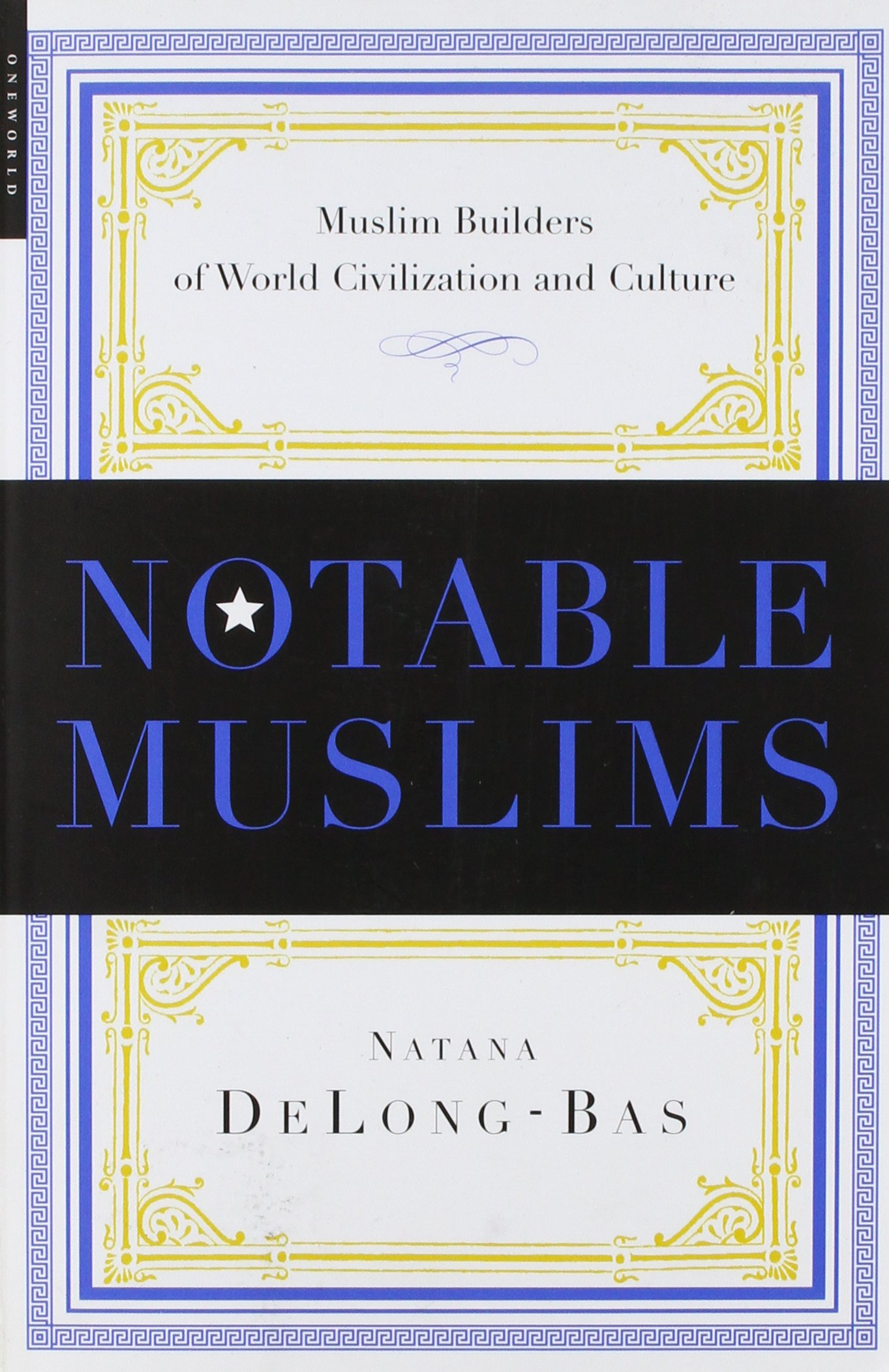 Notable Muslims: Profiles Of Muslim Builders Of The World Civilization And  Culture: Natana Delongbas: Amazon: Books