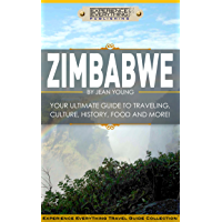 Zimbabwe:  Your Ultimate Guide to Travel, Culture, History, Food and More!: Experience Everything Travel Guide Collection™