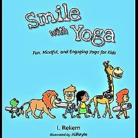 Smile with Yoga: Fun, Mindful, and Engaging Yoga for Kids (English Edition)
