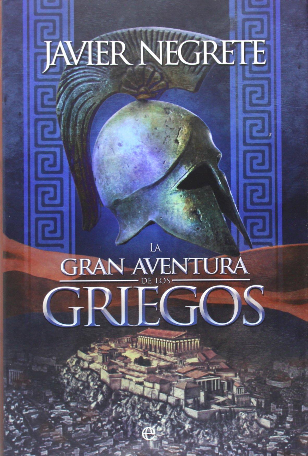 La Gran aventura de los griegos (Historia): Amazon.es: Javier Negrete  Medina: Libros