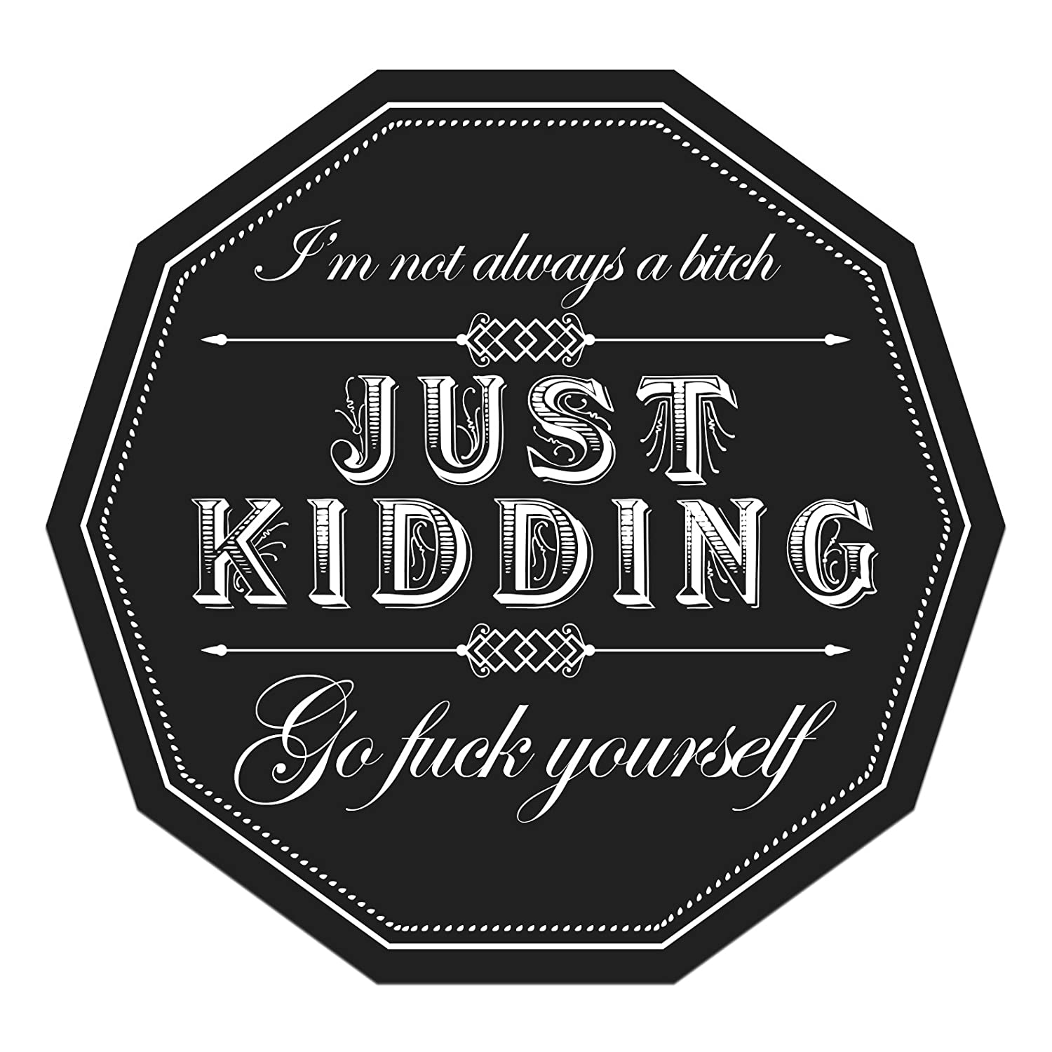 Im Not Always A Bitch Just Kidding Go F Yourself Funny Sticker 5 Decal Serpent
