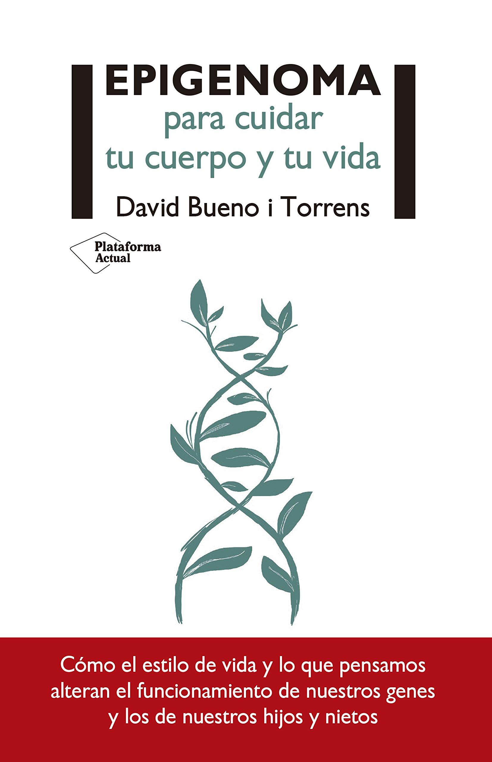 Epigenoma para cuidar tu cuerpo y tu vida: Amazon.es: David Bueno i Torrens: Libros