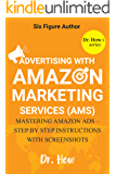 Six Figure Author: Advertising with Amazon Marketing Services (AMS) - Mastering Amazon Ads - Step by Step Instructions with Screenshots (Dr. How's series)