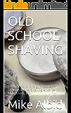 OLD SCHOOL SHAVING: Safety Razors, Straight Razors, Shaving Soaps, Shaving Brushes, Alum Blocs, Etc. (English Edition)