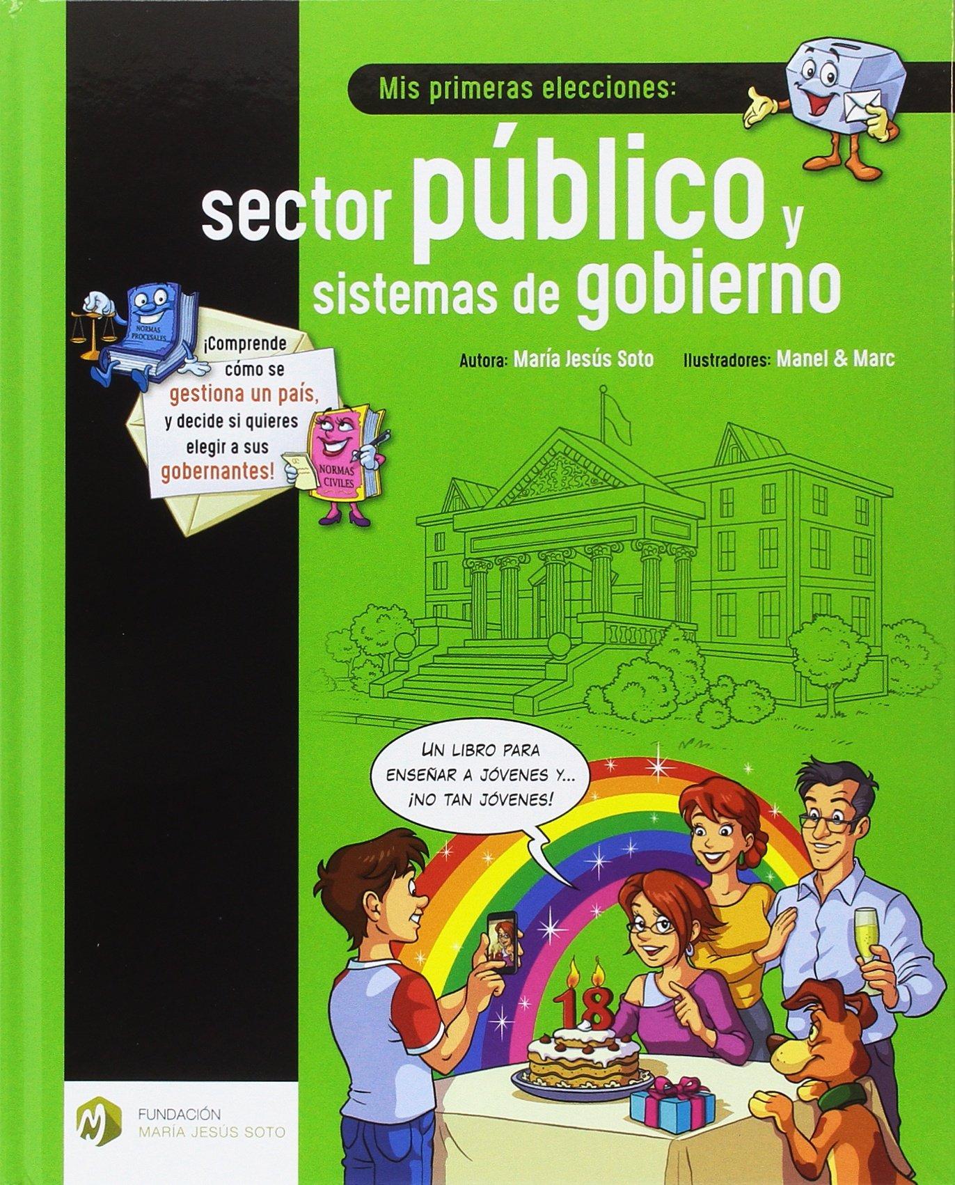 Mis primeras elecciones: sector público y sistemas de gobierno (Educación Financiera Básica) Tapa dura – Ilustrado, 1 sep 2017 Mª Jesús Soto Barragán Manel & Marc Fundación María Jesús Soto 8494670352