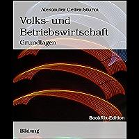 Volks- und Betriebswirtschaft: Grundlagen (German Edition)
