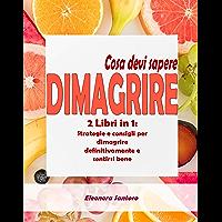 DIMAGRIRE: Cosa devi sapere - 2 Libri in 1: Strategie e consigli per dimagrire definitivamente e sentirsi bene