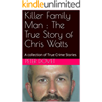 Killer Family Man : The True Story of Chris Watts: A collection of True Crime Stories
