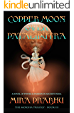 Copper Moon Over Pataliputra: A Novel of Power and Passion in Ancient India (The Moksha Trilogy Book 3)