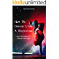 How To Dance Like A Rockstar: Learn The Basics To Choose Your Style