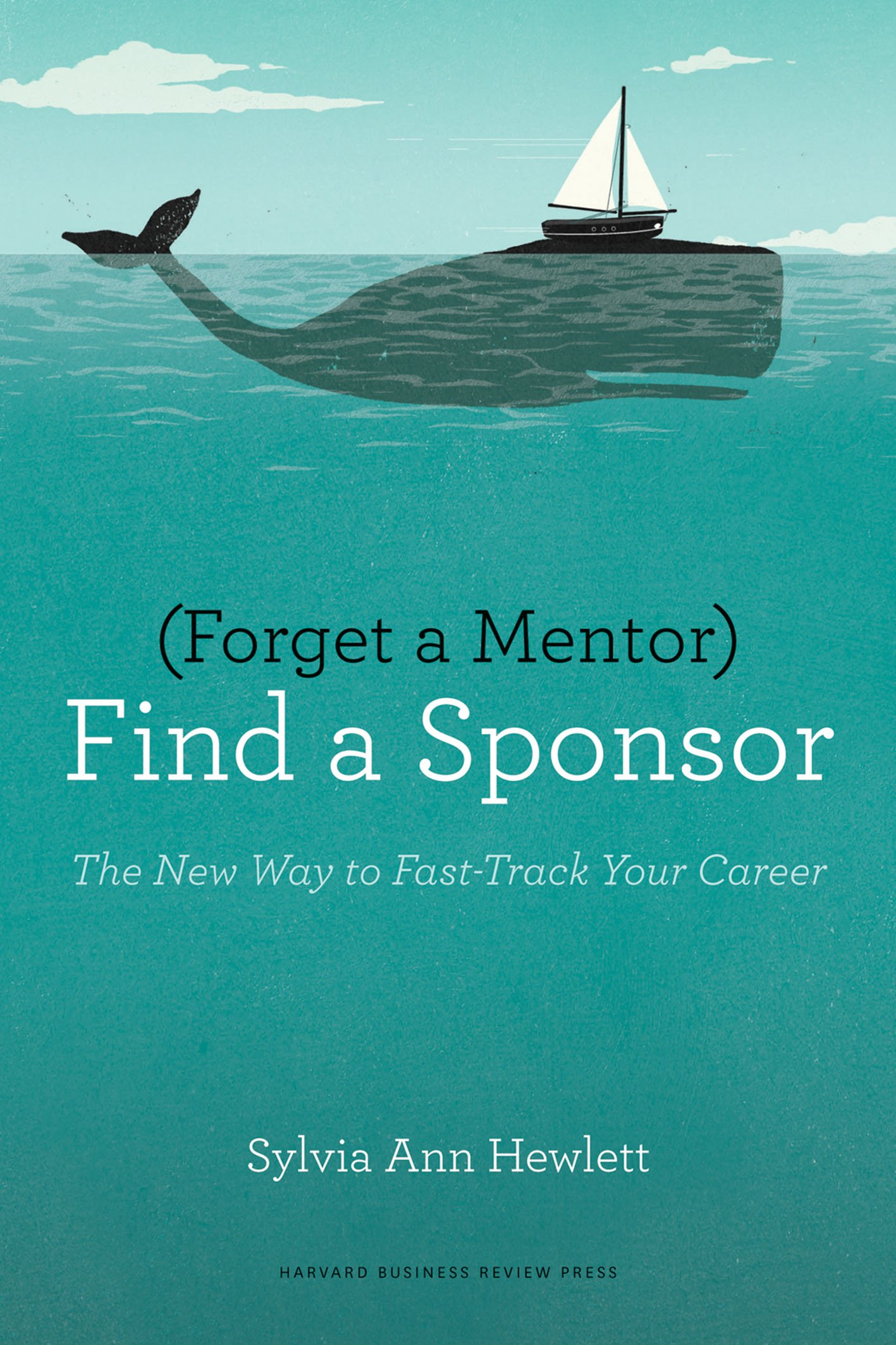 Download Forget a Mentor, Find a Sponsor: The New Way to Fast-Track Your Career ebook