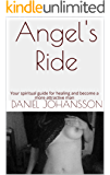 Angel's Ride: Your spiritual guide for healing and become a more attractive man
