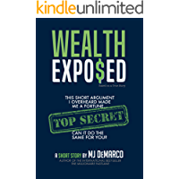 Wealth Exposed: This Short Argument I Overheard Made Me A Fortune... Can It Do The Same For You? (English Edition)