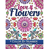 Love 4 Flowers - Color By Number: 25 paint by number pages of beautiful flower compilations for relaxation and…