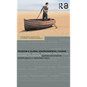Tourism and Global Environmental Change: Ecological, Economic, Social and Political Interrelationships (Contemporary…