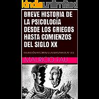 BREVE HISTORIA DE LA PSICOLOGÍA DESDE LOS GRIEGOS HASTA COMIENZOS DEL SIGLO XX: COLECCIÓN RESÚMENES UNIVERSITARIOS Nº 303